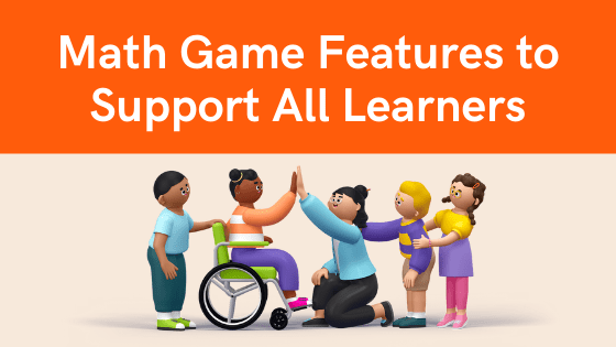 """Image of animated students and teacher, with text above that reads """"Math Game features to support all learners"""""""