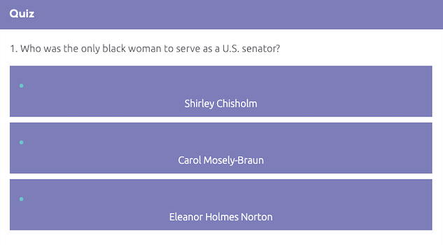 Example of an online quiz that reads: Who was the only Black woman to serve as a U.S. senator?