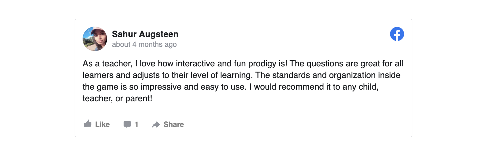 As a teacher I love how interactive and fun prodigy is. The questions are great for all learners and adjusts to their level of learning. The standards and organization insight the game is so impressive and easy to use. I would recommend it to any child teacher or parent.