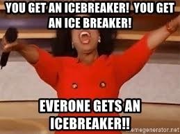 Oprah meme that says you get an icebreaker You get an icebreaker Everyone gets an icebreaker.